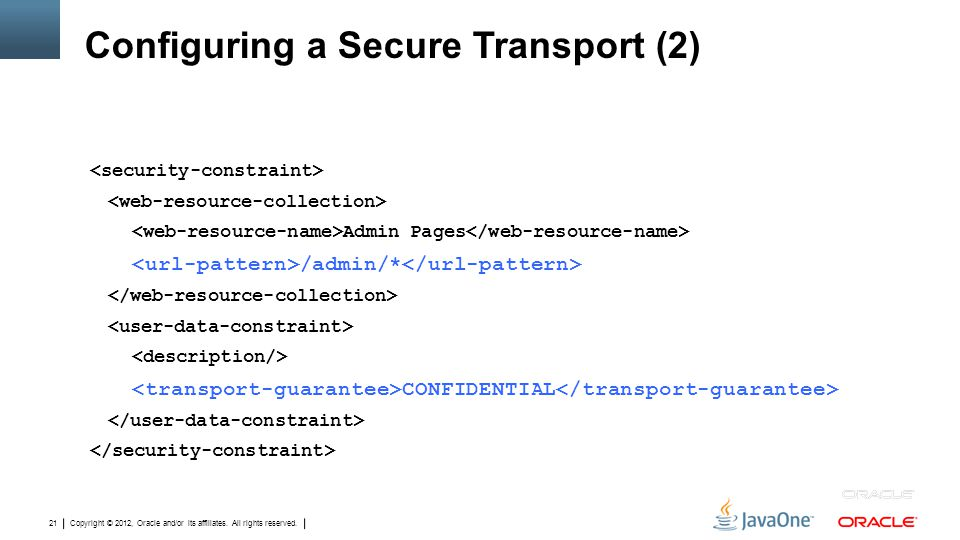 Copyright © 2012, Oracle and/or its affiliates. All rights reserved. 21 Configuring a Secure Transport (2) Admin Pages /admin/* CONFIDENTIAL