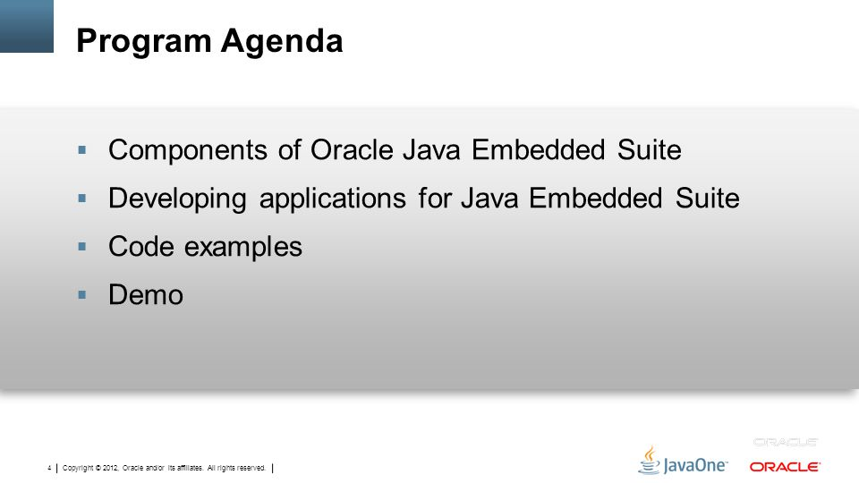 Copyright © 2012, Oracle and/or its affiliates. All rights reserved. 4 Program Agenda  Components of Oracle Java Embedded Suite  Developing applicat