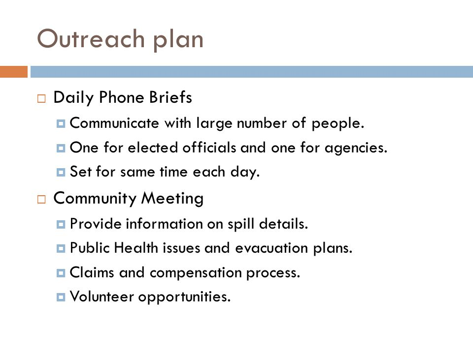 Outreach plan  Daily Phone Briefs  Communicate with large number of people.  One for elected officials and one for agencies.  Set for same time ea