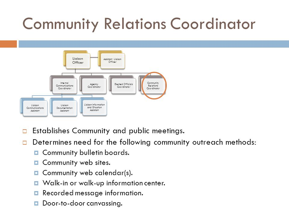 Community Relations Coordinator  Establishes Community and public meetings.  Determines need for the following community outreach methods:  Communi