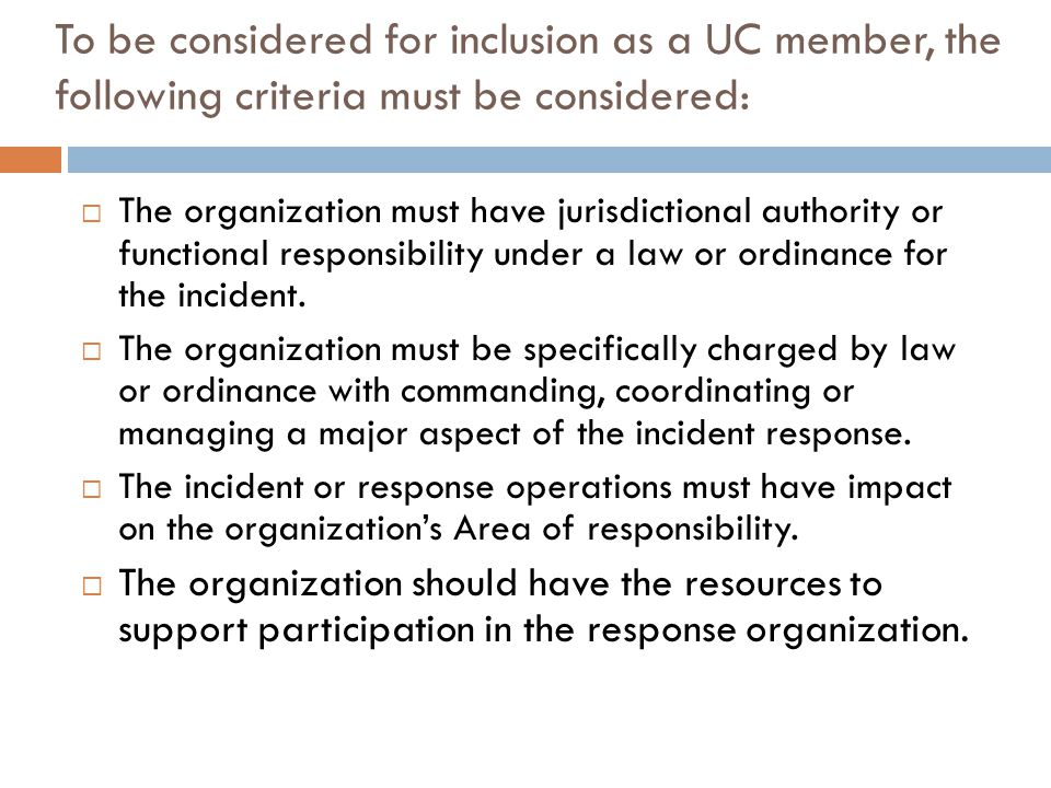 To be considered for inclusion as a UC member, the following criteria must be considered:  The organization must have jurisdictional authority or fun