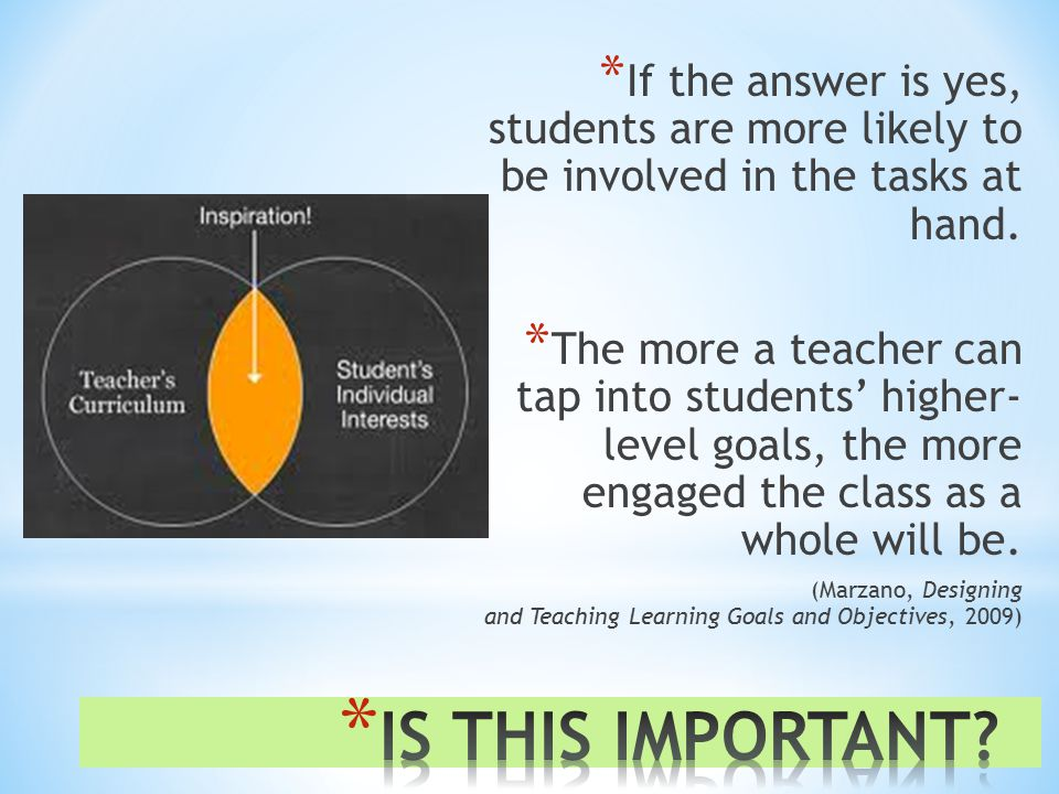 * If the answer is yes, students are more likely to be involved in the tasks at hand.