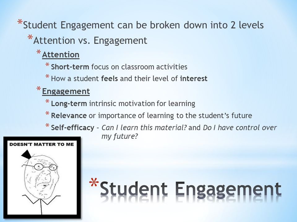 * Student Engagement can be broken down into 2 levels * Attention vs.
