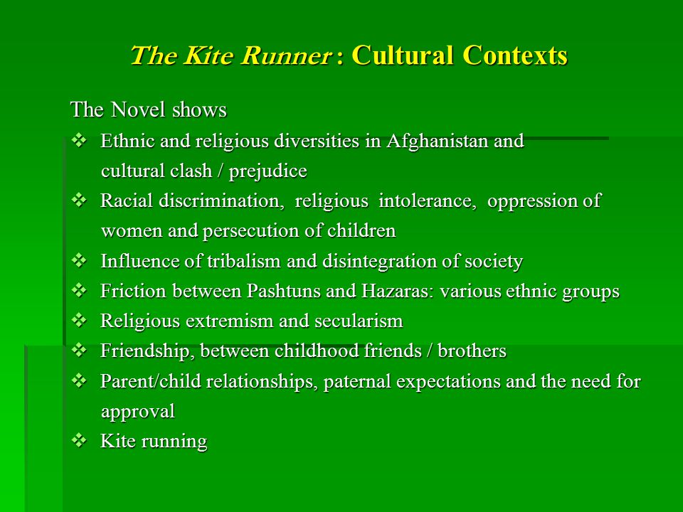 The Novel shows  Ethnic and religious diversities in Afghanistan and cultural clash / prejudice cultural clash / prejudice  Racial discrimination, r