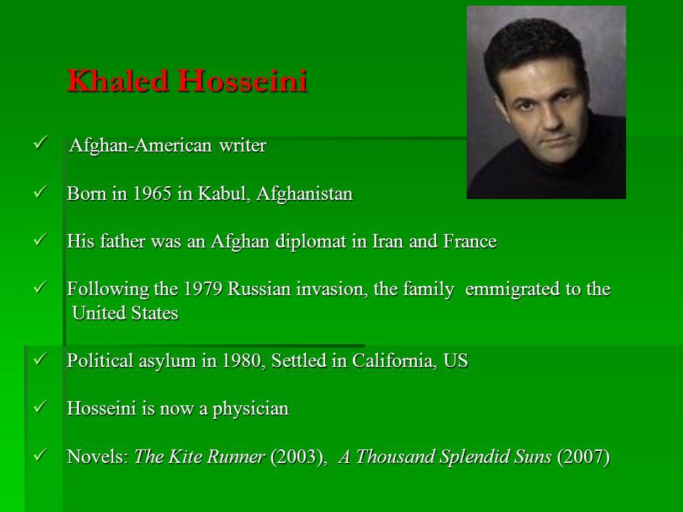 Khaled Hosseini Khaled Hosseini Afghan-American writer Afghan-American writer Born in 1965 in Kabul, Afghanistan Born in 1965 in Kabul, Afghanistan Hi