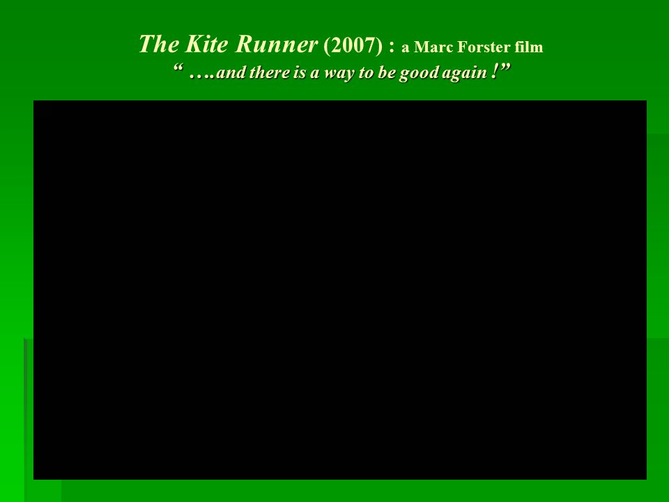""""""" …. and there is a way to be good again !"""" The Kite Runner (2007) : a Marc Forster film """" …. and there is a way to be good again !"""""""
