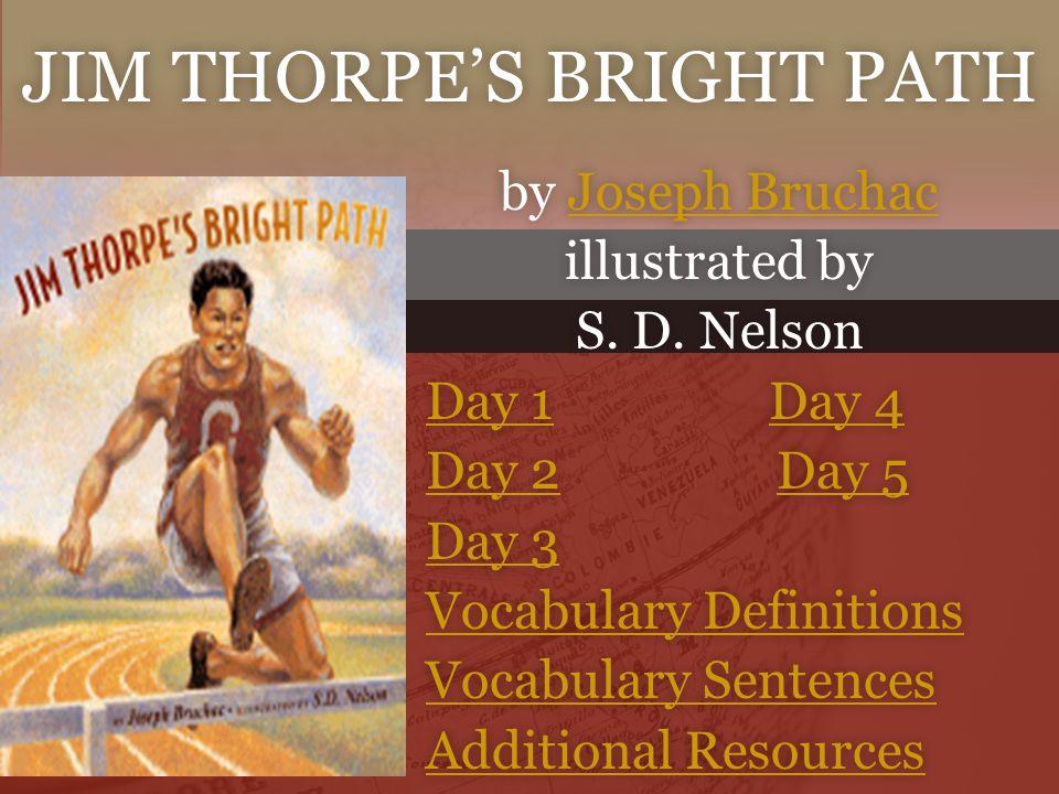 JIM THORPE'S BRIGHT PATHJIM THORPE'S BRIGHT PATH by Joseph Bruchacby Joseph BruchacJoseph BruchacJoseph Bruchac illustrated byillustrated by S. D. Nel