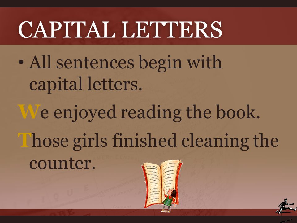 CAPITAL LETTERSCAPITAL LETTERS All sentences begin with capital letters. W e enjoyed reading the book. T hose girls finished cleaning the counter.
