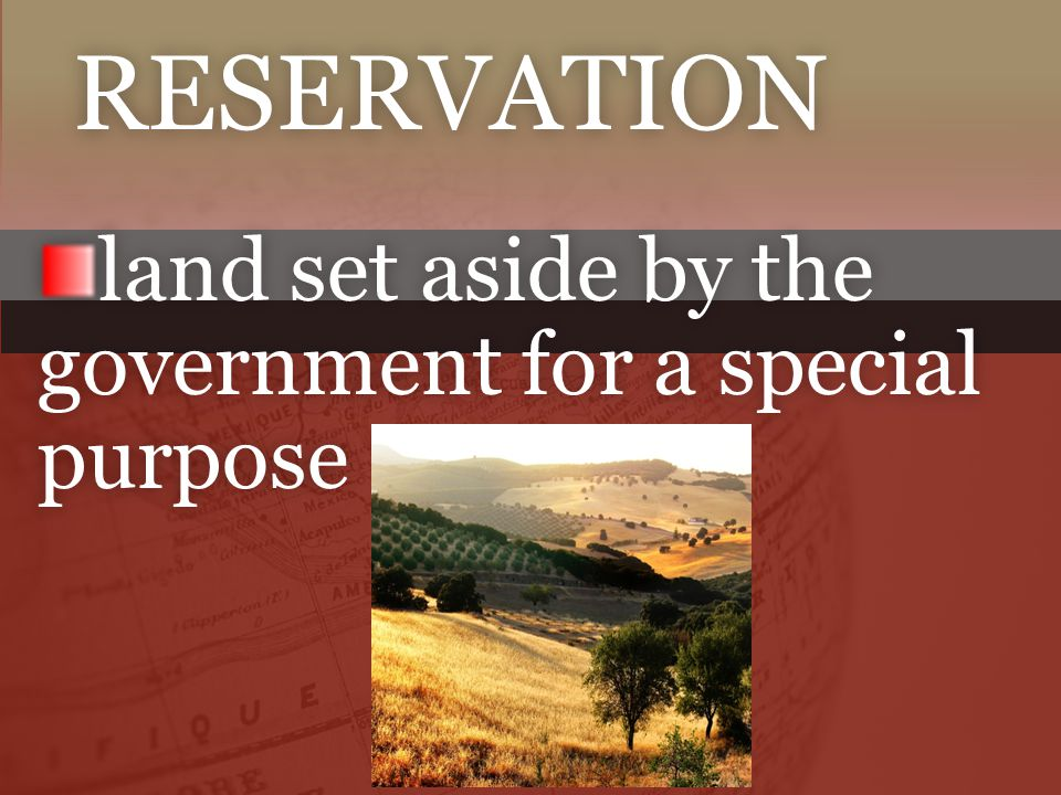 RESERVATION land set aside by the government for a special purpose