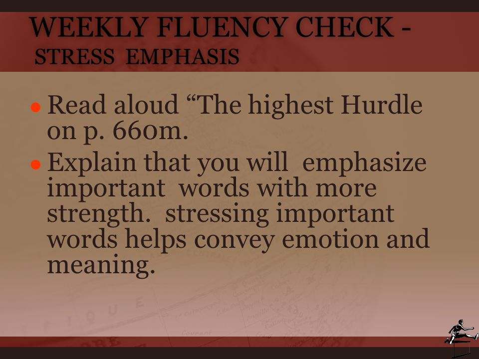 """WEEKLY FLUENCY CHECK - STRESS EMPHASIS ● Read aloud """"The highest Hurdle on p. 660m. ● Explain that you will emphasize important words with more streng"""