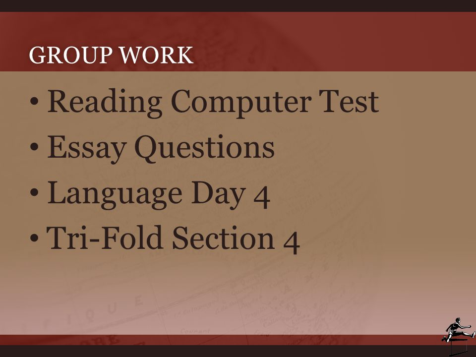 GROUP WORKGROUP WORK Reading Computer Test Essay Questions Language Day 4 Tri-Fold Section 4