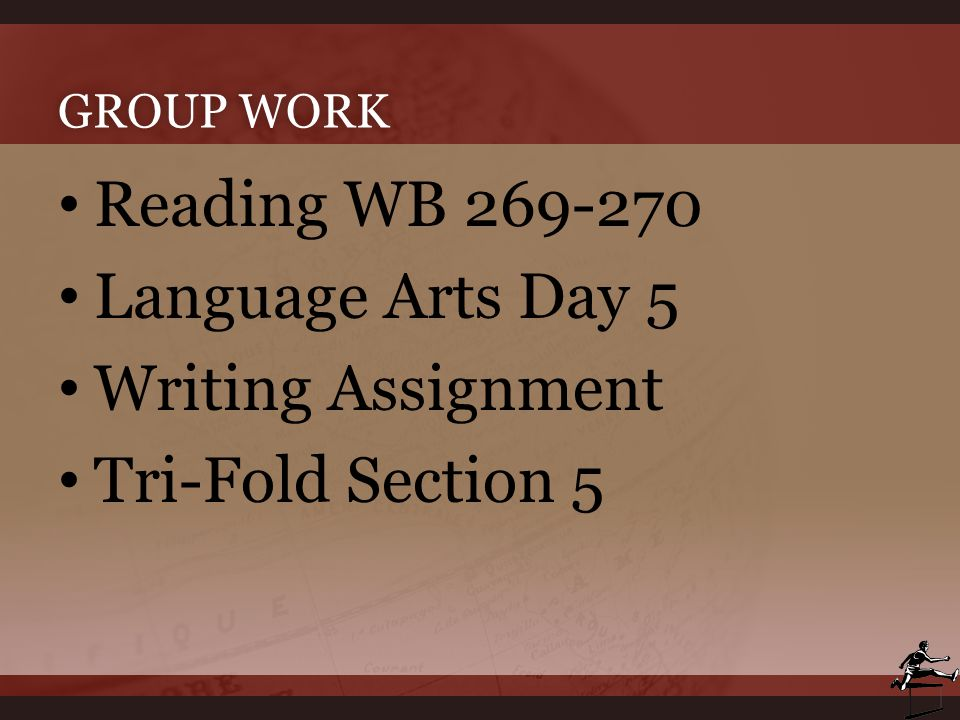 GROUP WORKGROUP WORK Reading WB 269-270 Language Arts Day 5 Writing Assignment Tri-Fold Section 5