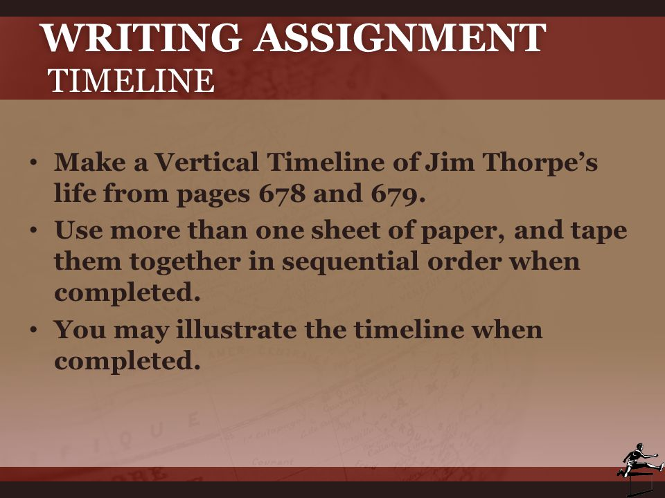 WRITING ASSIGNMENT TIMELINE Make a Vertical Timeline of Jim Thorpe's life from pages 678 and 679. Use more than one sheet of paper, and tape them toge