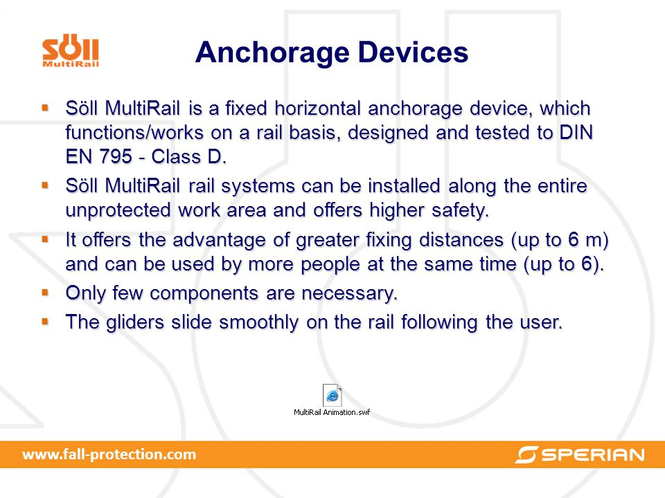 Anchorage Devices  Söll MultiRail is a fixed horizontal anchorage device, which functions/works on a rail basis, designed and tested to DIN EN 795 - Class D.
