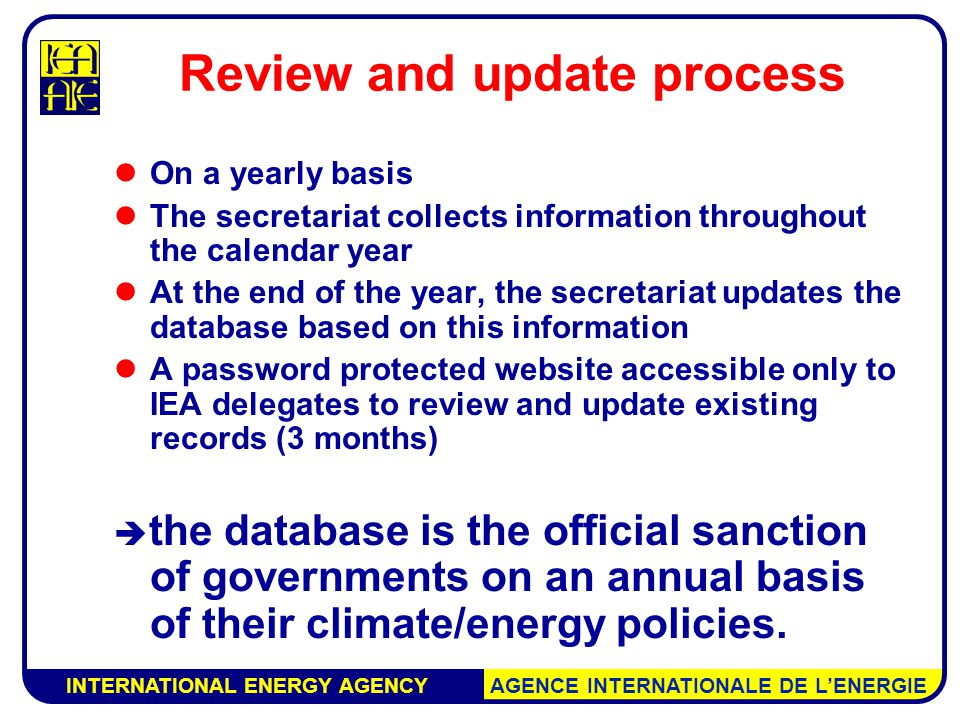 INTERNATIONAL ENERGY AGENCY AGENCE INTERNATIONALE DE L'ENERGIE Questions are welcome To fight against climate change, countries have adopted a portfolio of policies and measures Countries may wish to use this information to prepare National Communications Julia.Reinaud@iea.org CCdatabase@iea.org