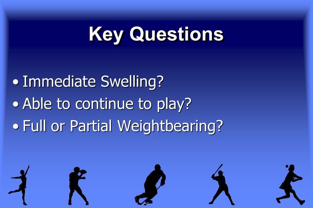 Key Questions Immediate Swelling?Immediate Swelling.