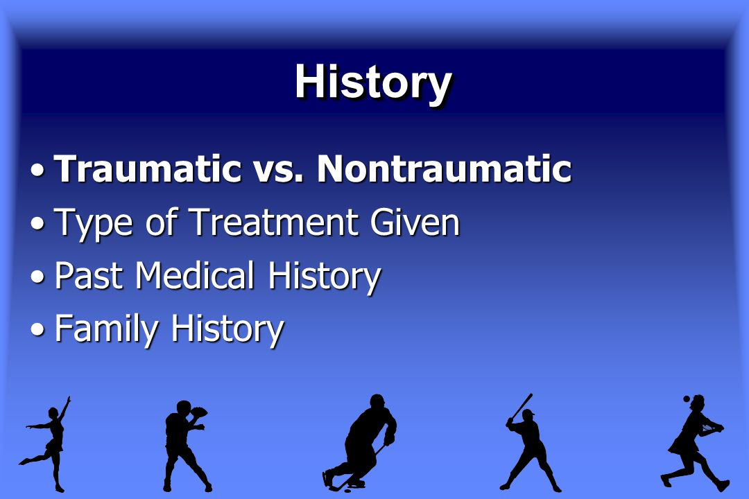 HistoryHistory Traumatic vs. NontraumaticTraumatic vs.