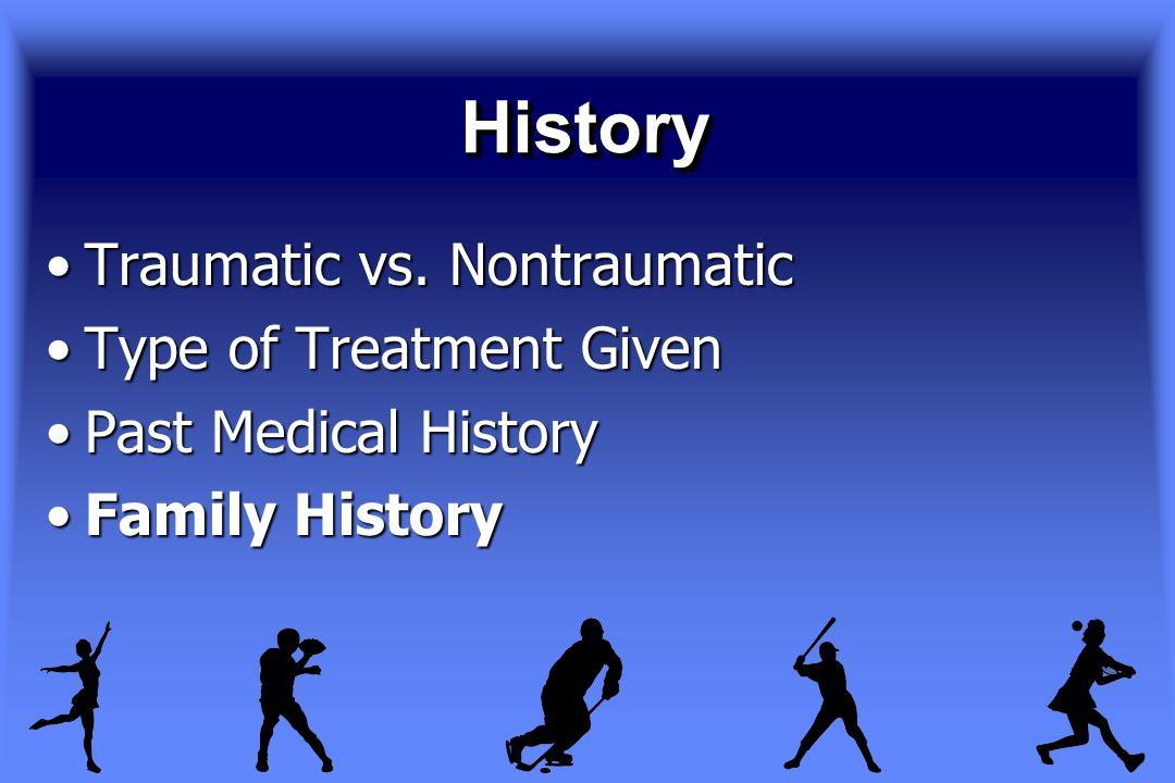 HistoryHistory Traumatic vs.NontraumaticTraumatic vs.