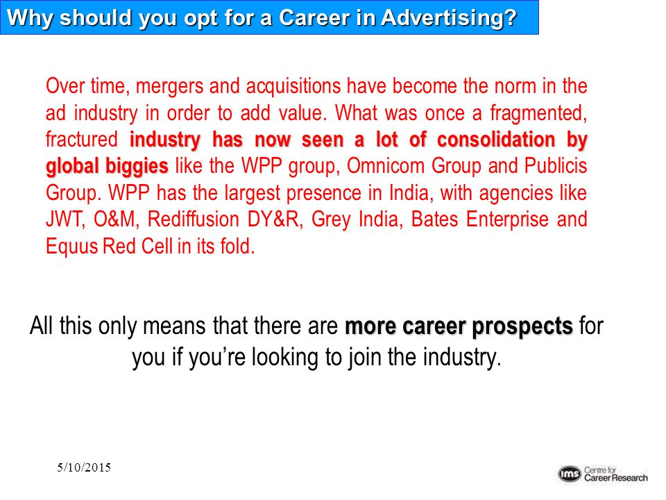 5/10/2015 industry has now seen a lot of consolidation by global biggies Over time, mergers and acquisitions have become the norm in the ad industry i