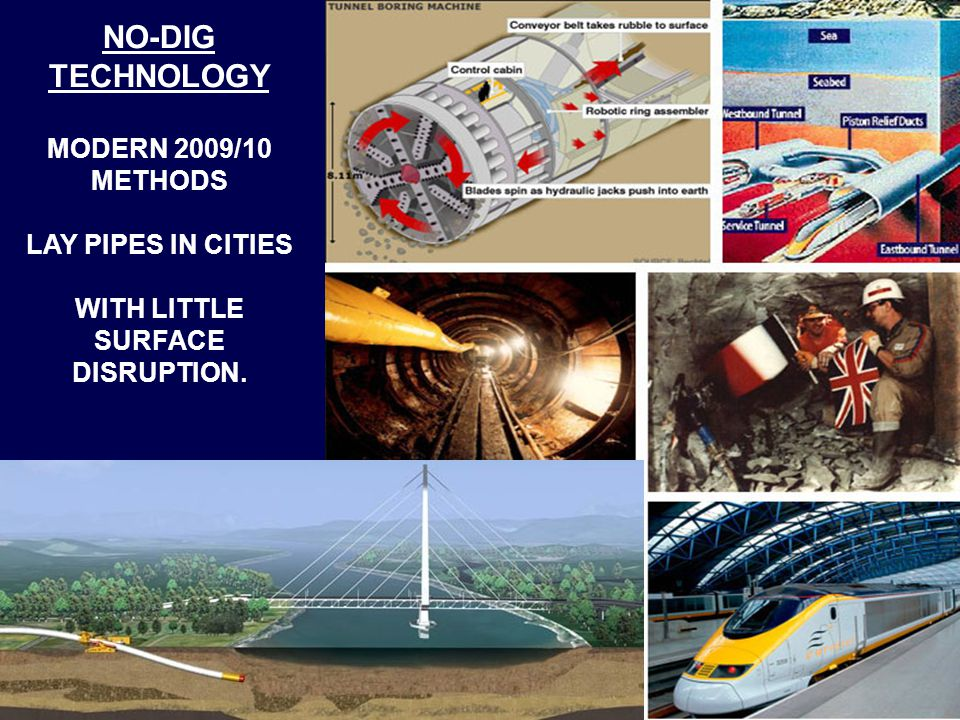NO-DIG TECHNOLOGY MODERN 2009/10 METHODS LAY PIPES IN CITIES WITH LITTLE SURFACE DISRUPTION.