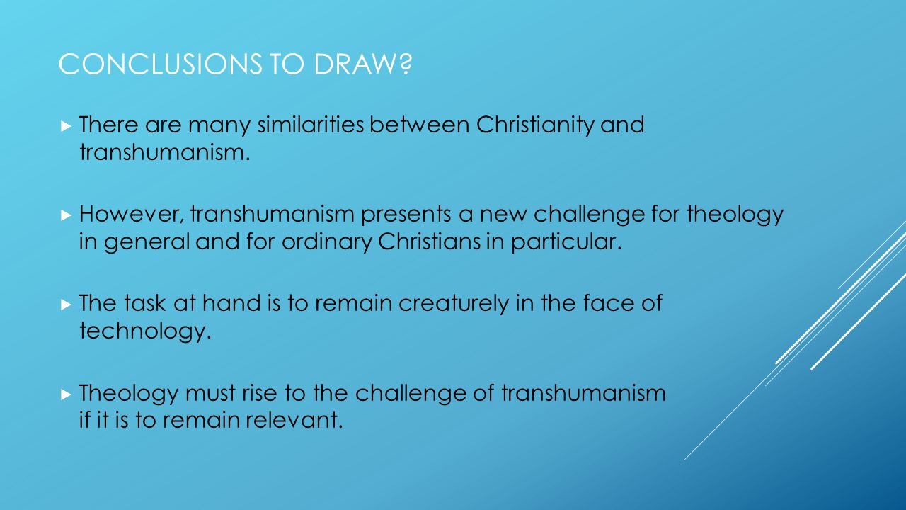 CONCLUSIONS TO DRAW.  There are many similarities between Christianity and transhumanism.