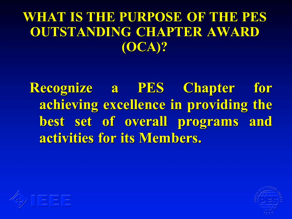 PES OUTSTANDING CHAPTER AWARD What is the purpose of the PES Outstanding Chapter Award (OCA)?What is the purpose of the PES Outstanding Chapter Award (OCA).