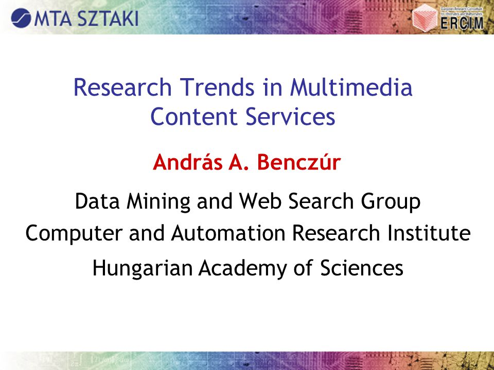 A Benczur – Research Trends in Multimedia Content Services – FuturICT 28 April 2008 Class of Query Image Pre-classified Images VOC2007 Original Training Set Query Images ImageCLEF Object Retrieval Task