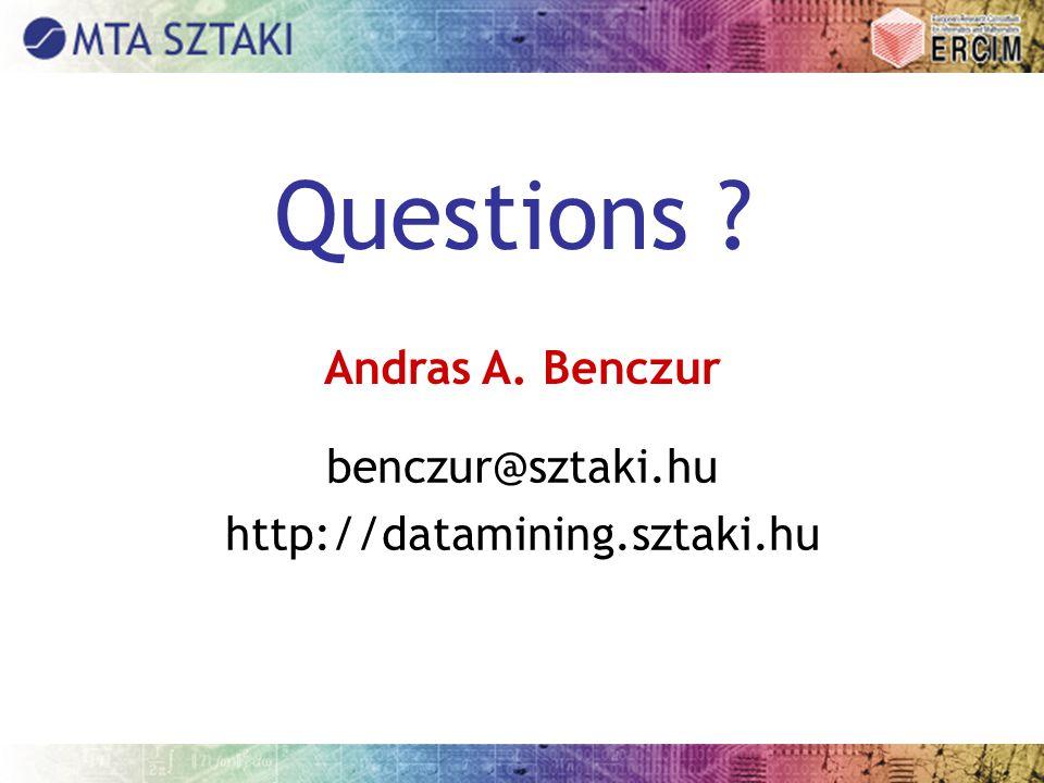 Questions ? Andras A. Benczur benczur@sztaki.hu http://datamining.sztaki.hu