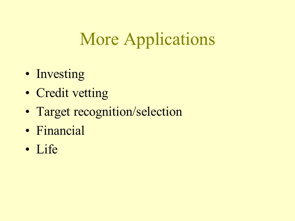More Applications Investing Credit vetting Target recognition/selection Financial Life