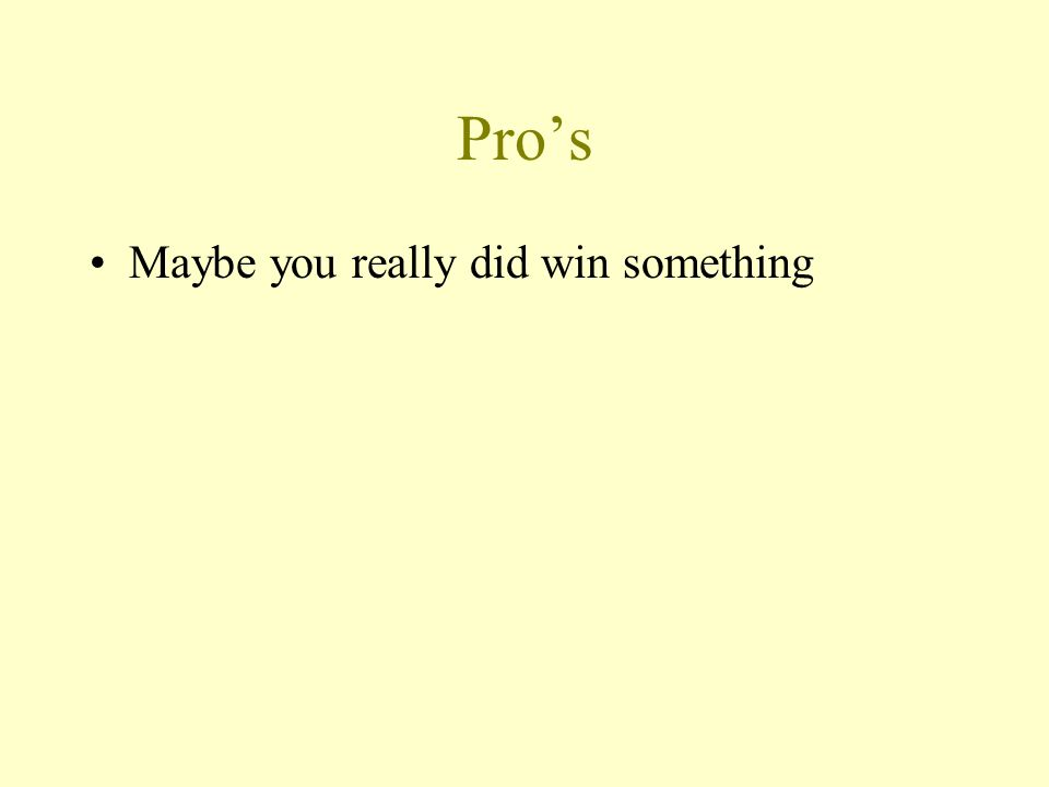 Pro's Maybe you really did win something