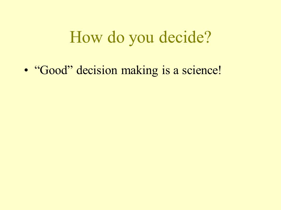 How do you decide? Good decision making is a science!