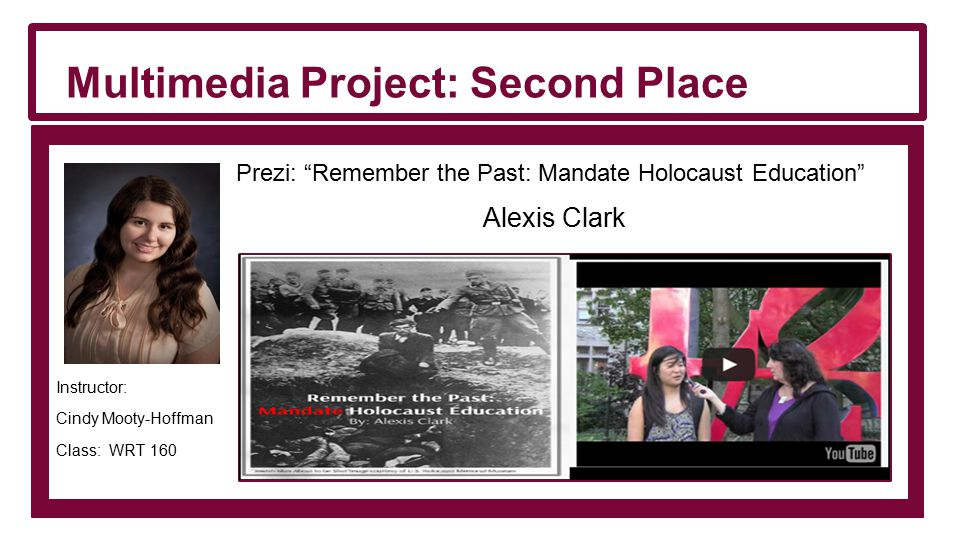 Multimedia Project: Second Place Prezi: Remember the Past: Mandate Holocaust Education Alexis Clark Instructor: Cindy Mooty-Hoffman Class: WRT 160