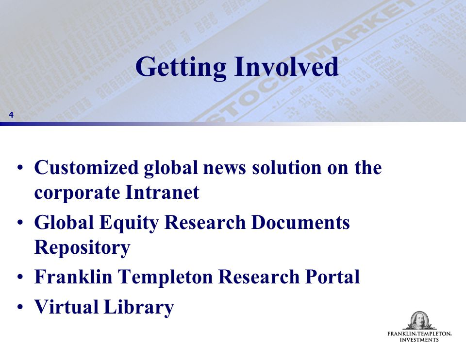 4 Getting Involved Customized global news solution on the corporate Intranet Global Equity Research Documents Repository Franklin Templeton Research Portal Virtual Library