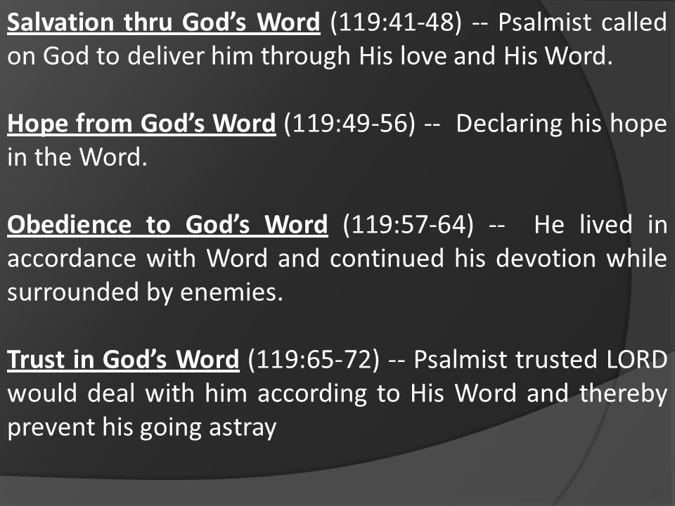 Salvation thru God's Word (119:41-48) -- Psalmist called on God to deliver him through His love and His Word.