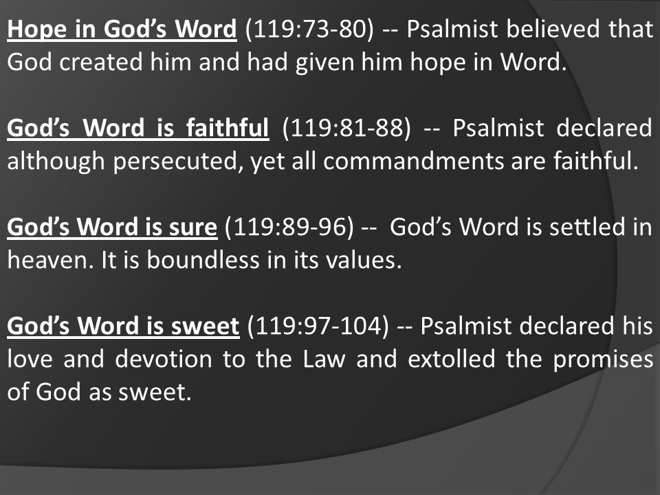 Hope in God's Word (119:73-80) -- Psalmist believed that God created him and had given him hope in Word.