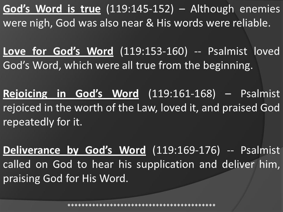 God's Word is true (119:145-152) – Although enemies were nigh, God was also near & His words were reliable.