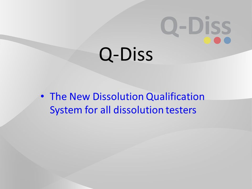 The New Dissolution Qualification System for all dissolution testers Q-Diss