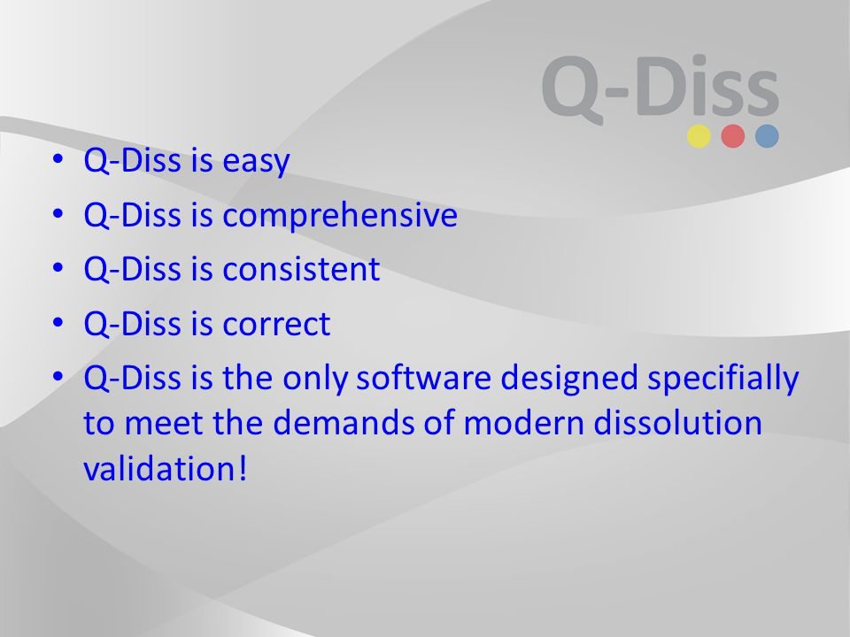 Q-Diss is easy Q-Diss is comprehensive Q-Diss is consistent Q-Diss is correct Q-Diss is the only software designed specifially to meet the demands of modern dissolution validation!
