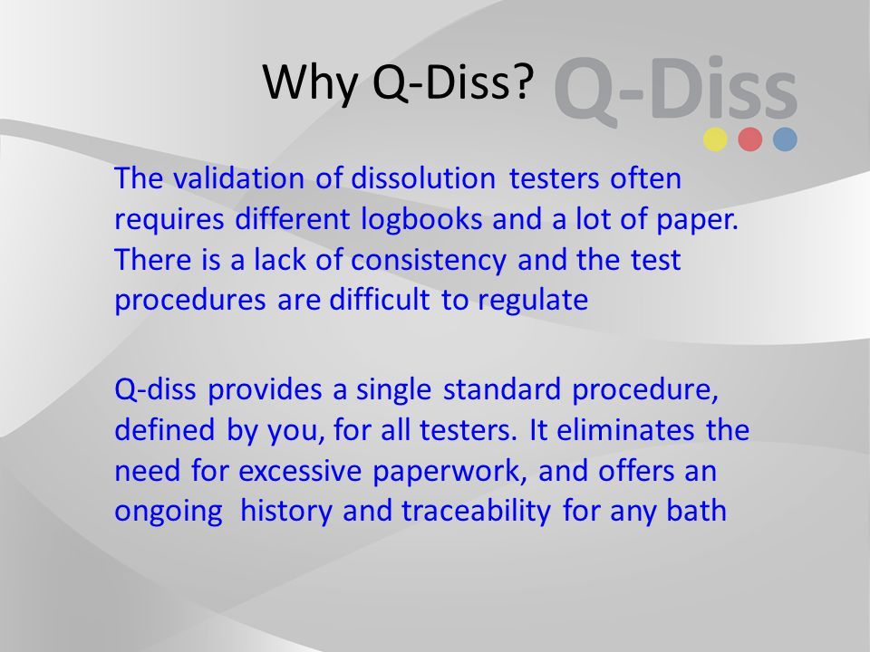 Q-Diss The dissolution qualification system Works with all baths Guides you through each test with simple SOPs ASTM or USP Produces full report UV or HPLC add on