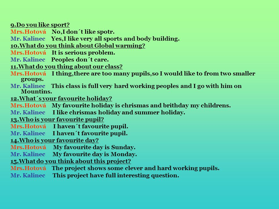 9.Do you like sport. Mrs.Hotová No,I don´t like spotr.