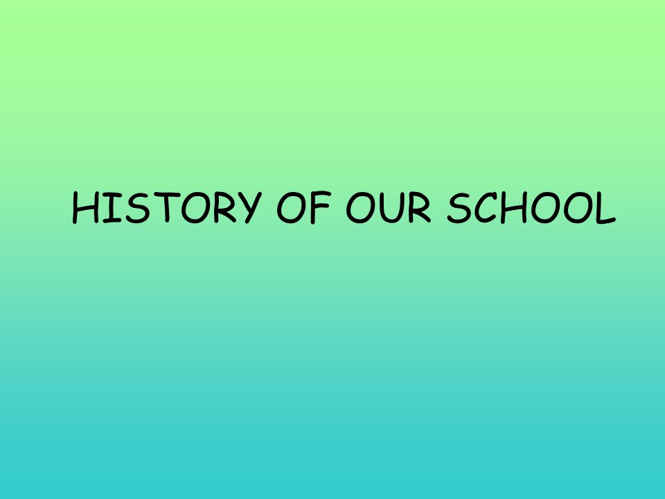 HISTORY OF OUR SCHOOL