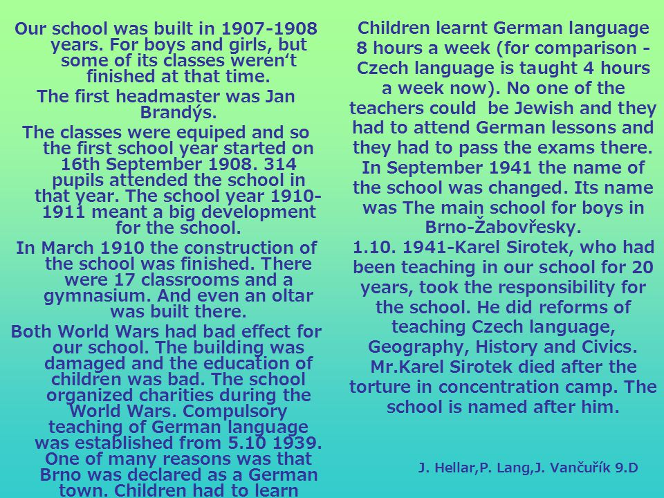 Children learnt German language 8 hours a week (for comparison - Czech language is taught 4 hours a week now).