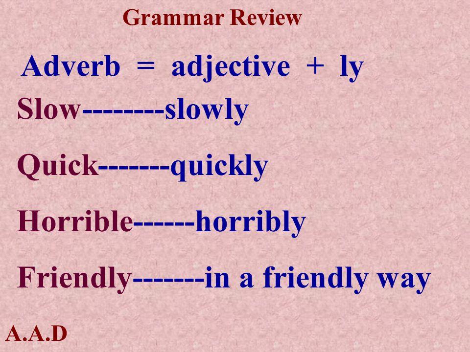 A.A.D Grammar Review Be careful Verb + adverb Adjective + noun كل الأفعال يأتي بعدها أحوال ما عدا v.to.be