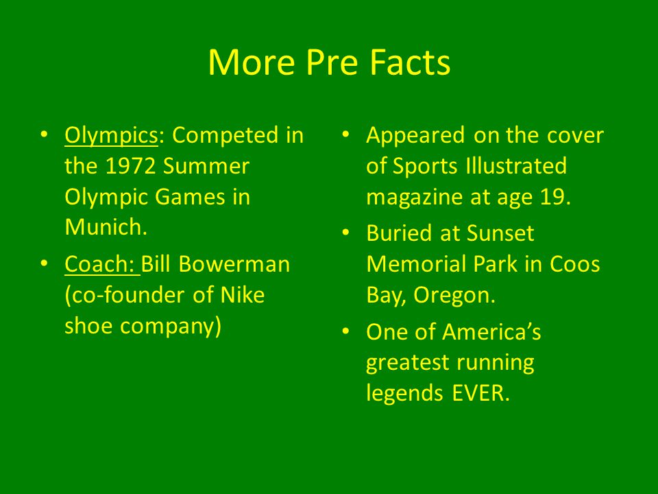 More Pre Facts Olympics: Competed in the 1972 Summer Olympic Games in Munich. Coach: Bill Bowerman (co-founder of Nike shoe company) Appeared on the c