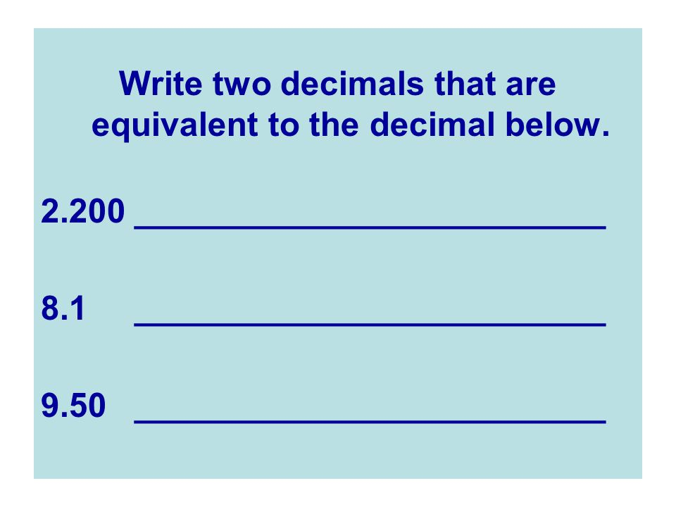 Write two decimals that are equivalent to the decimal below.