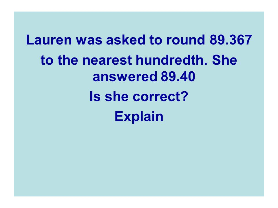 Lauren was asked to round 89.367 to the nearest hundredth.