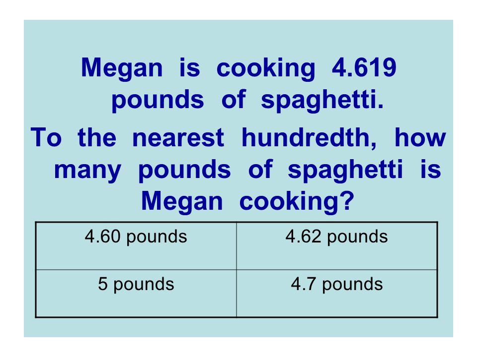Megan is cooking 4.619 pounds of spaghetti.