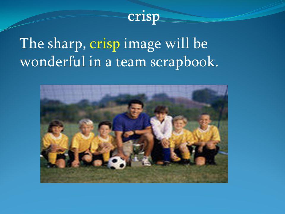 crisp The sharp, crisp image will be wonderful in a team scrapbook.