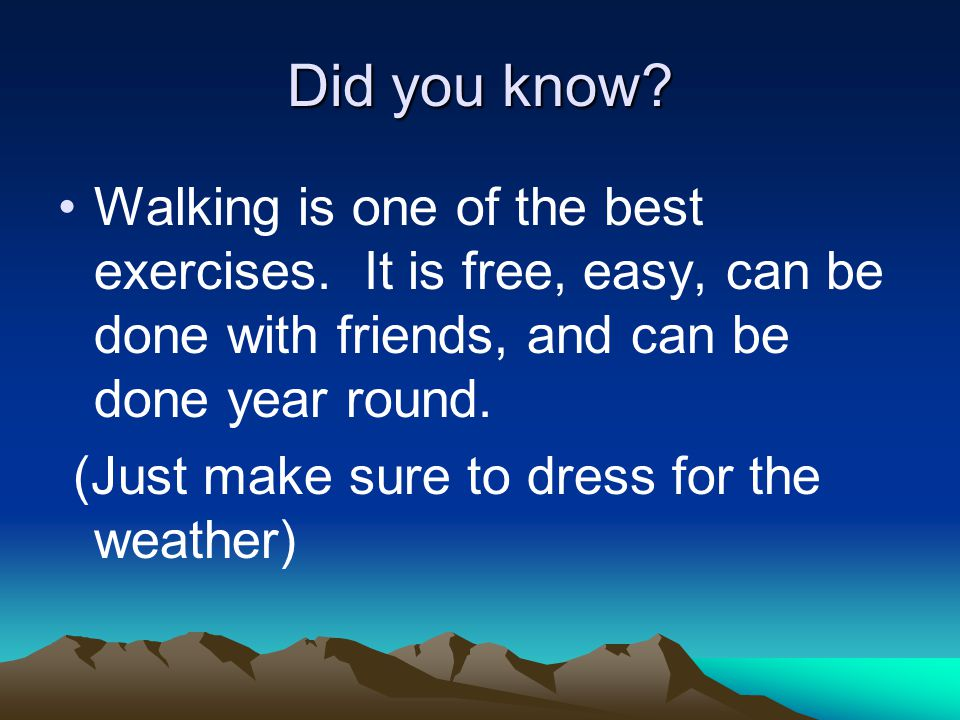 Did you know. Walking is one of the best exercises.