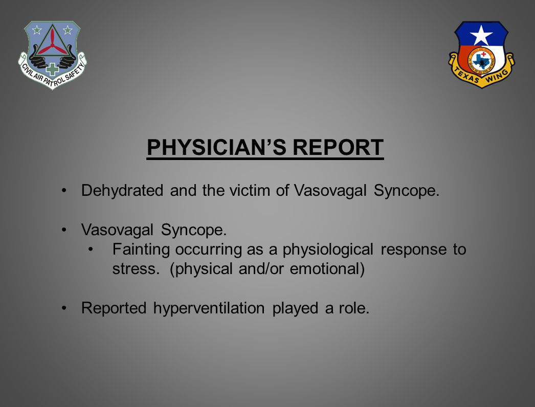 PHYSICIAN'S REPORT Dehydrated and the victim of Vasovagal Syncope.